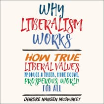 Why Liberalism Works by Deirdre Nansen McCloskey audiobook