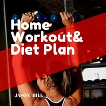 Home Workout & Diet Plan: For beginners a Complete Guide by Jason Hill audiobook