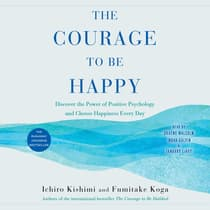 The Courage to Be Happy by Ichiro Kishimi audiobook