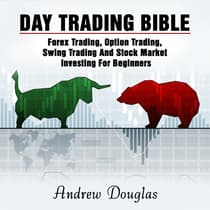 Day Trading Bible: Forex Trading, Option Trading, Swing Trading And Stock Market Investing For Beginners by Andrew Douglas audiobook