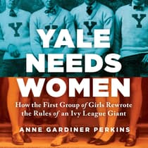 Yale Needs Women by Anne Gardiner Perkins audiobook