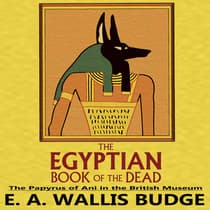 The Egyptian Book of the Dead: The Papyrus of Ani in the British Museum by E.A. Wallis Budge audiobook