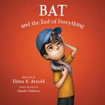 Bat and the End of Everything by Elana K. Arnold audiobook