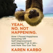 Yeah, No. Not Happening. by Karen Karbo audiobook