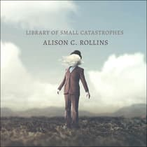 Library of Small Catastrophes by Alison C. Rollins audiobook