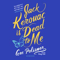 Jack Kerouac Is Dead to Me by Gae Polisner audiobook