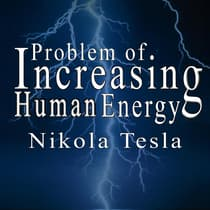 The Problem of Increasing Human Energy by Nikola Tesla audiobook