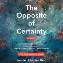 The Opposite of Certainty by Janine Urbaniak Reid audiobook