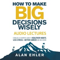 How to Make Big Decisions Wisely by Alan Ehler audiobook