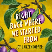 Right Back Where We Started From by Joy Lanzendorfer audiobook