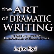 The Art of Dramatic Writing: Its Basis in the Creative Interpretation of Human Motives by  Lajos Egri audiobook