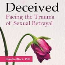 Deceived: Facing the Trauma of Sexual Betrayal by Claudia Black audiobook