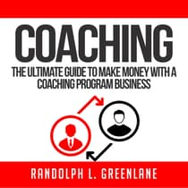 Coaching: The Ultimate Guide to Make Money With a Coaching Program Business by Randolph L. Greenlane audiobook