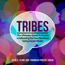 Tribes: The Ultimate Guide To Create a Following For Your Business Using Social Media by Seth C.  Clow audiobook
