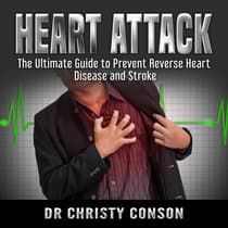 Heart Attack: The Ultimate Guide to Prevent Reverse Heart Disease and Stroke by Dr Christy Conson audiobook