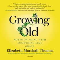 Growing Old by Elizabeth Marshall Thomas audiobook