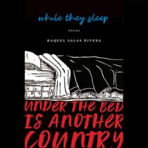 while they sleep (under the bed is another country) by Raquel Salas Rivera audiobook