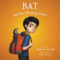 Bat and the Waiting Game by Elana K. Arnold audiobook