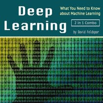 Deep Learning: What You Need to Know about Machine Learning by David Feldspar audiobook