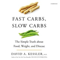 Fast Carbs, Slow Carbs by David A. Kessler audiobook