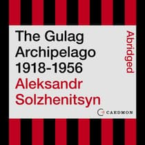 The Gulag Archipelago 1918-1956 by Aleksandr I. Solzhenitsyn audiobook