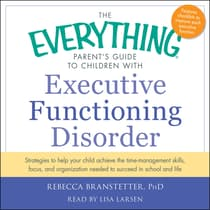 The Everything Parent's Guide to Children with Executive Functioning Disorder by Rebecca Branstetter audiobook
