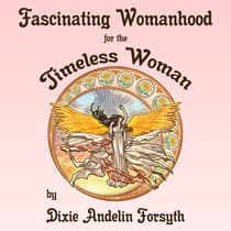 Fascinating Womanhood for the Timeless Woman by Dixie Andelin Forsyth audiobook