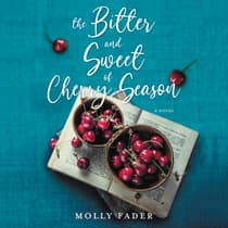 The Bitter and Sweet of Cherry Season by Molly Fader audiobook