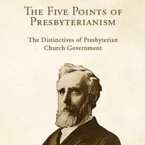 The Five Points of Presbyterianism by Thomas Dwight Witherspoon audiobook