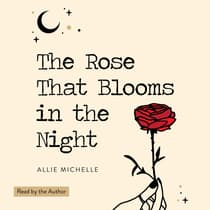 The Rose That Blooms in the Night by Allie Michelle audiobook