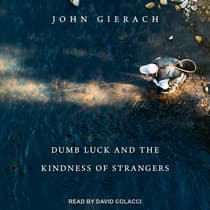 Dumb Luck and the Kindness of Strangers by John Gierach audiobook