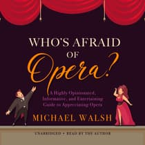 Who's Afraid of Opera? by Michael Walsh audiobook