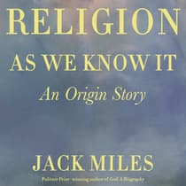 Religion as We Know It by Jack Miles audiobook