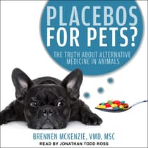Placebos for Pets? by Brennen Mckenzie, VMD, MSc audiobook