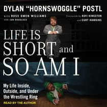 "Life is Short and So Am I by Dylan ""Hornswoggle"" Postl audiobook"