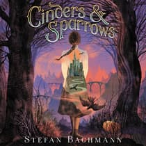 Cinders and Sparrows by Stefan Bachmann audiobook