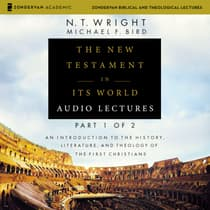 The New Testament in Its World: Audio Lectures, Part 1 of 2 by N. T. Wright audiobook
