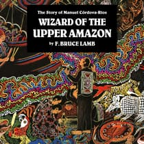 Wizard of the Upper Amazon by F. Bruce Lamb audiobook