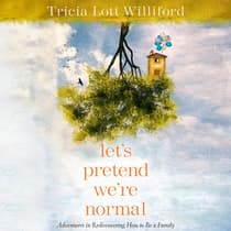 Let's Pretend We're Normal by Tricia Lott Williford audiobook