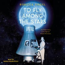 To Fly Among the Stars: The Hidden Story of the Fight for Women Astronauts by Rebecca Siegel audiobook
