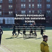 Sports Psychology Advice for Surviving School by Greg Wilmot audiobook