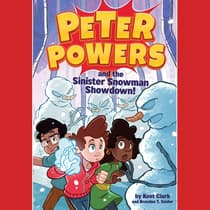 Peter Powers and the Sinister Snowman Showdown! by Kent Clark audiobook