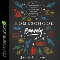Homeschool Bravely by Jamie Erickson audiobook
