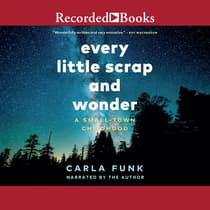 Every Little Scrap and Wonder by Carla Funk audiobook
