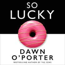 So Lucky by Dawn O'Porter audiobook