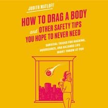 How to Drag a Body and Other Safety Tips You Hope to Never Need by Judith Matloff audiobook