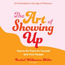 The Art of Showing Up by Rachel Wilkerson Miller audiobook