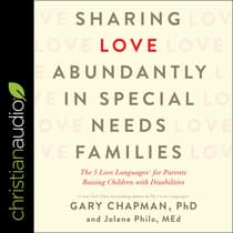 Sharing Love Abundantly in Special Needs Families by Gary Chapman audiobook