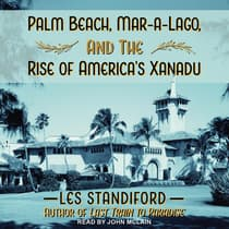 Palm Beach, Mar-a-Lago, and the Rise of America's Xanadu by Les Standiford audiobook
