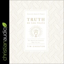 Truth We Can Touch by Tim Chester audiobook